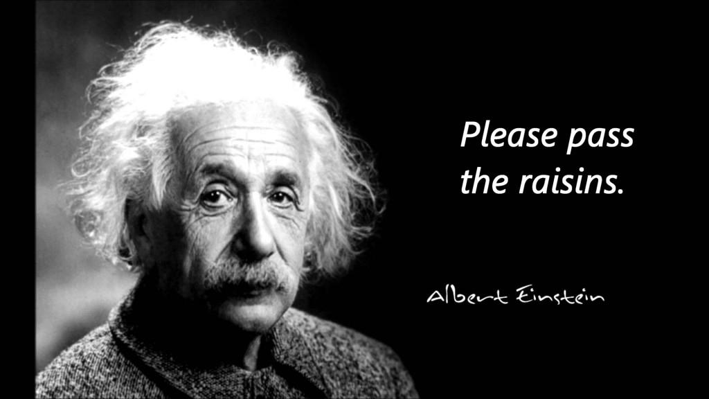 Einstein, raisins