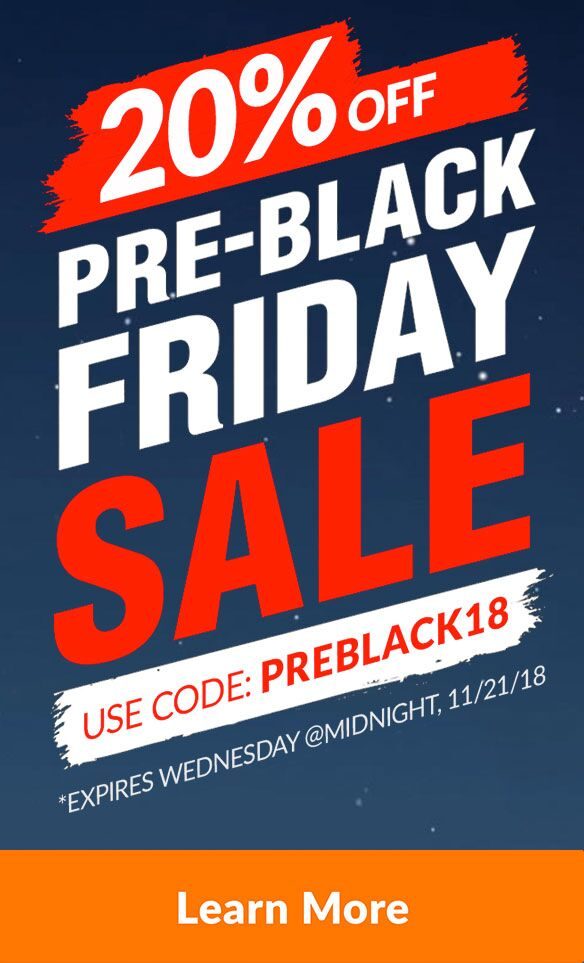 20% Off - Pre-Black Friday Sale - Use Code PREBLACK18 - Expires Midnight 11/21 - Valid Once Per Customer - Learn More