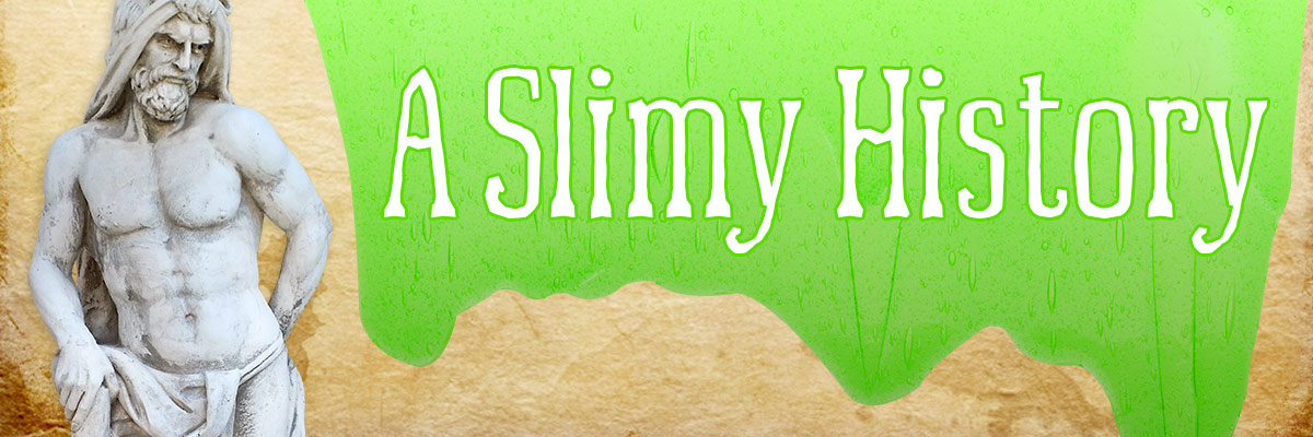 6 Weeks of Slime - A Slimy History