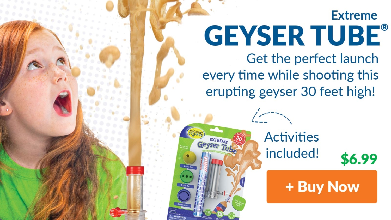 Extreme Geyser Tube®